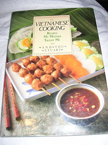 Vietnamese Cooking: Recipes My Mother Taught Me: Stuart, Anh Thu