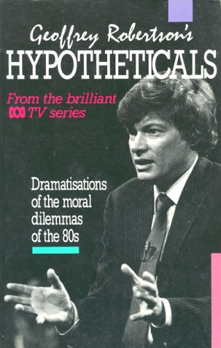 9780207155185: Geoff Robertsons Hypotheticals: Dramatisations of the Moral Dilemmas of the 80s