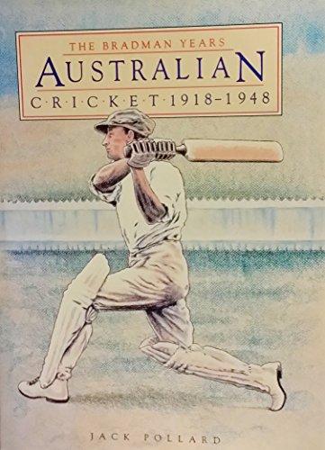 The Bradman Years: Australian Cricket 1918-1948: Pollard, Jack