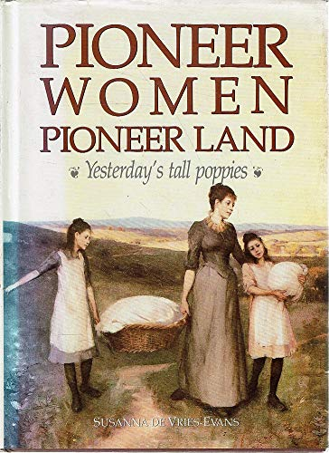 PIONEER WOMEN, PIONEER LAND: Yesterday's Tall Poppies.: Susanna de Vries-Evans.