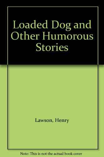 Loaded Dog and Other Humorous Stories: Lawson, Henry