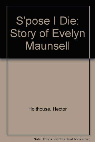 9780207163166: S'pose I Die: Story of Evelyn Maunsell