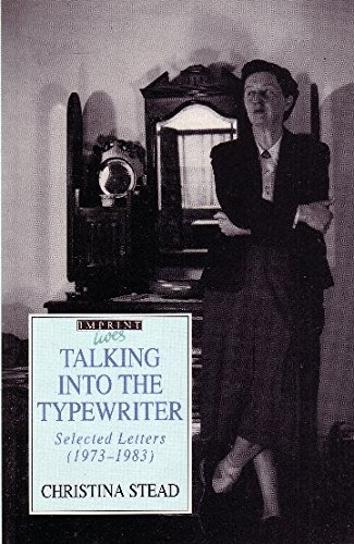 Talking into the Typewriter: Selected Letters (1973-1983) (Imprint lives) (0207170762) by Stead, Christina