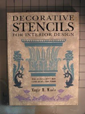 Decorative Stencils for Interior Design: Over 150 Stencil Motifs from Classic Architectural Periods...
