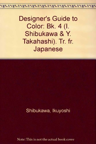 Designer's Guide to Color: Bk. 4 (I. Shibukawa & Y. Takahashi). Tr. fr. Japanese (0207171416) by Shibukawa, Ikuyoshi; Takahashi, Yumi