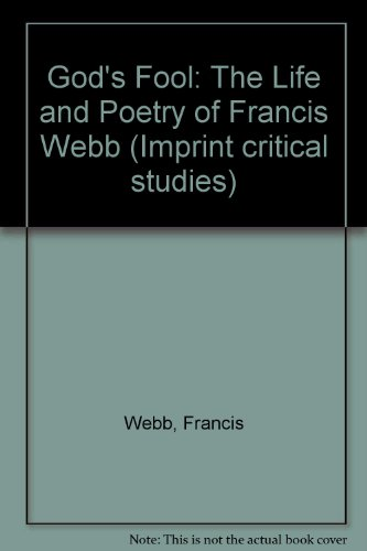 9780207172267: God's Fool: The Life and Poetry of Francis Webb (Imprint critical studies)