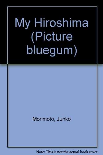 9780207174780: My Hiroshima (Picture bluegum)