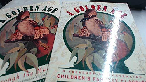 A Golden Age: a Treasury of Australian Children's Fantasy Classics : Through the Magic Door: a...
