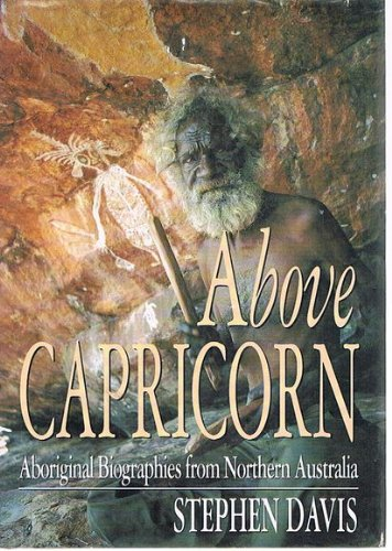 ABOVE CAPRICORN:ABORIGINAL BIOGRAPHIES FROM NORTHERN AUSTRALIA