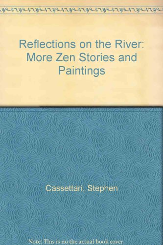 Reflections on the River: More Zen Stories and Paintings (9780207182105) by Stephen Cassettari