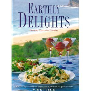 9780207184437: Earthly Delights: Everyday Vegetarian Cooking : Over 750 Simple and Delicious Recipes for Everyday Meals and Special Occasions