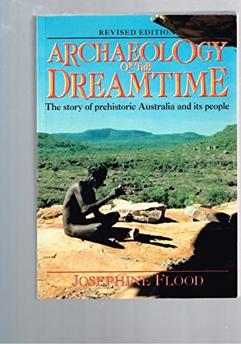 ARCHAELOGY OF THE DREAMTIME:THE STORY OF PREHISTORIC AUSTRALIA AND IT'S PEOPLE