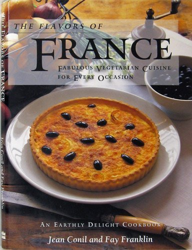 The Flavors of France: Fabulous Vegetarian Cuisine for Every Occasion : An Earthly Delight Cookbook...