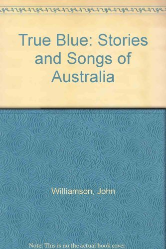 True Blue: Stories and Songs of Australia