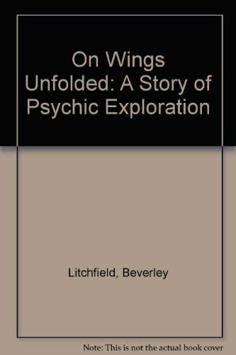 On Wings Unfolded: A Story of Psychic: Litchfield, Beverley