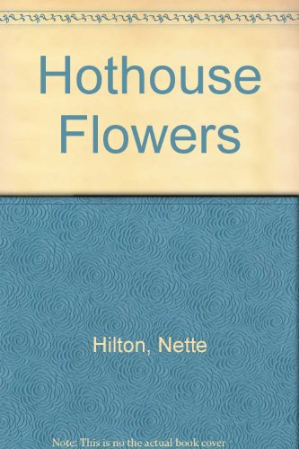 Hothouse Flowers (020719159X) by Hilton, Nette