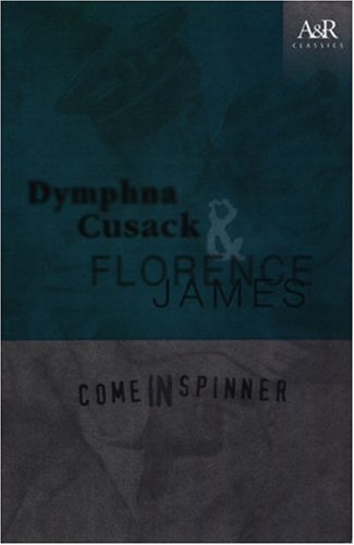 Come In Spinner (Angus & Robertson Classics) (0207197563) by Cusack, Dymphna; James, Florence