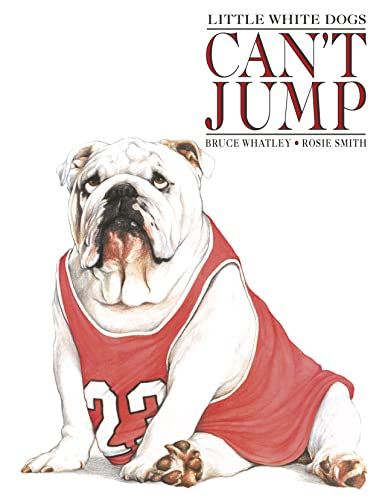 Little White Dogs Can't Jump: Bruce Whatley
