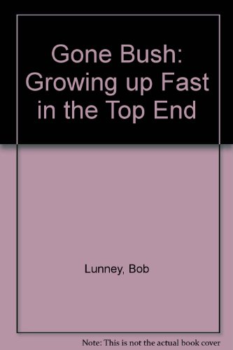 9780207199370: Gone Bush: Growing up Fast in the Top End