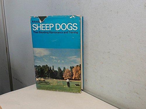 Sheep Dogs: Their Breeding, Maintenance and Training: Kelley, R. B.