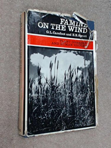 Famine on the Wind: Plant Diseases and: Sprott, E.R.,Carefoot, G.L.