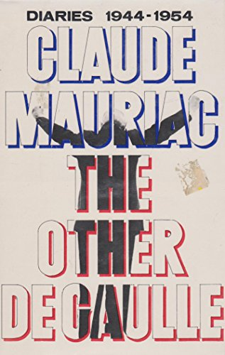 The Other de Gaulle : Diaries 1944-1954: Mauriac, Claude