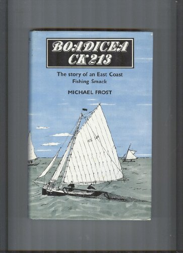 Boadicea CK 213: The Story of an East Coast Fishing Smack.: Michael Frost.