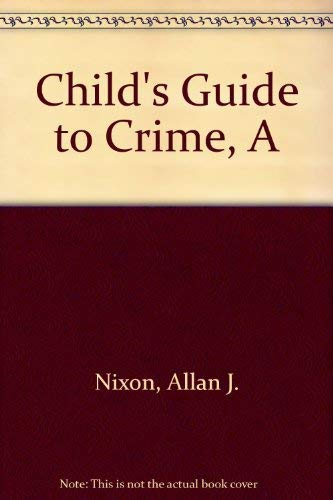 9780207955624: A Child's Guide to Crime: New Perspectives on Criminology