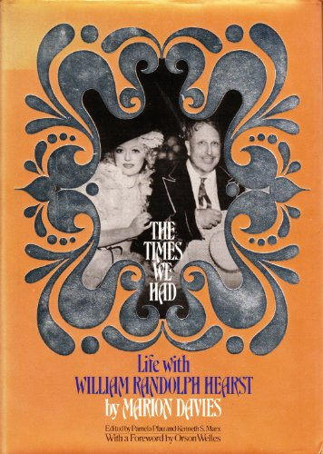 DAVIES MARION > THE TIMES WE HAD: Life with William Randolph Hearst - Marion Davies (Autorin) & Pamela Pfau & Kenneth S. Marx (Herausgeber)