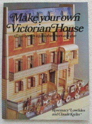 Make Your Own Victorian House (0207958858) by Lowndes, Rosemary; Kailer, Claude