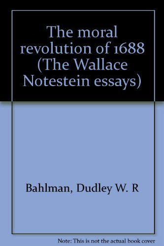 The Moral Revolution of 1688: Bahlman, Dudley W. R.