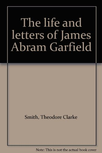 9780208006677: The life and letters of James Abram Garfield