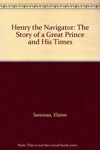 Henry the Navigator: The Story of a: Sanceau, Elaine