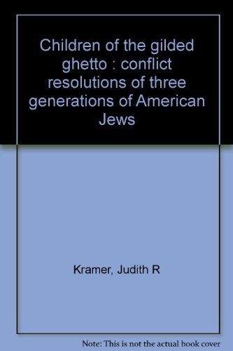 9780208008428: Children of the gilded ghetto;: Conflict resolutions of three generations of American Jews,