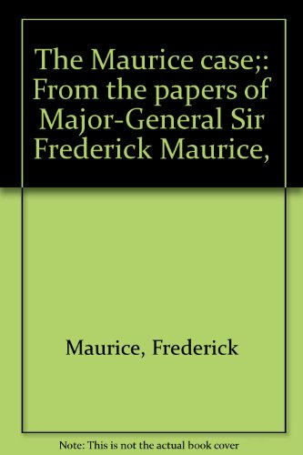 9780208008718: The Maurice case;: From the papers of Major-General Sir Frederick Maurice,