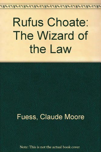 Rufus Choate: The Wizard of the Law: Fuess, Claude Moore