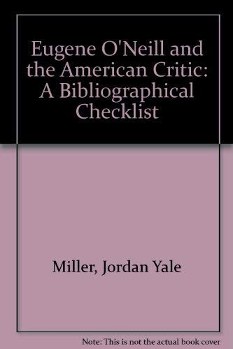 Eugene O'Neill and the American Critic: A Bibliographical Checklist: Miller, Jordan Yale