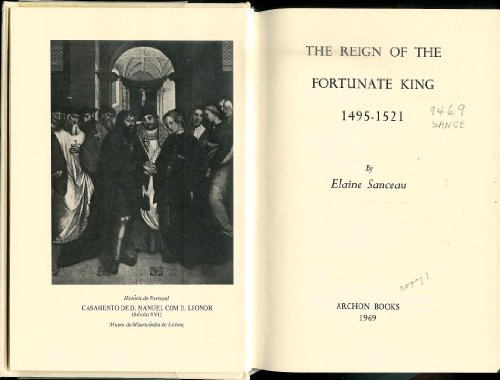 Reign of the Fortunate King: Manuel I of Portugal: Sanceau, Elaine