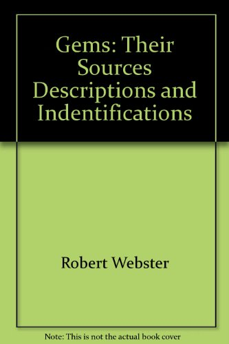 Gems: their sources, descriptions, and identifications: Webster, Robert