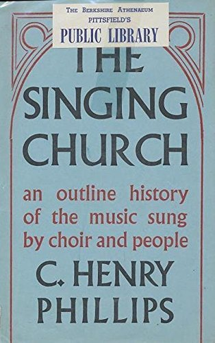 The Singing Church, an Outline History of the Music Sung By Choir and People