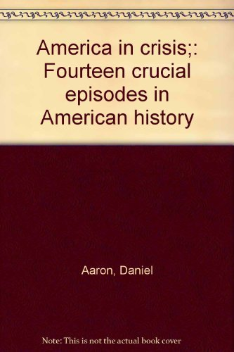 9780208010438: America in crisis;: Fourteen crucial episodes in American history