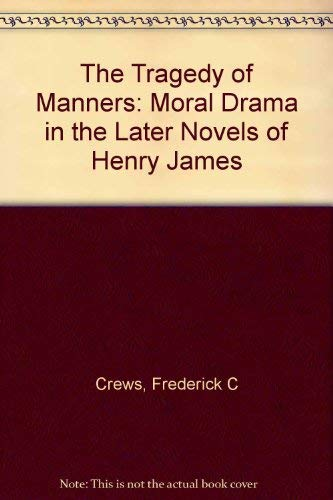 9780208010476: The Tragedy of Manners: Moral Drama in the Later Novels of Henry James