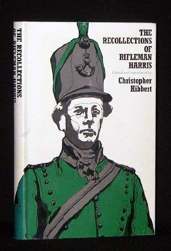 Recollections of Rifleman Harris: As Told to Henry Curling: Harris, John [edited by Hibbert, ...