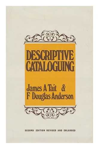 9780208010773: Descriptive cataloguing : a students? introduction to the Anglo-American cataloguing rules, 1967 / by James A. Tait and Douglas Anderson