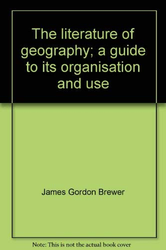 The Literature of Geography: A Guide to its Organisation and Use