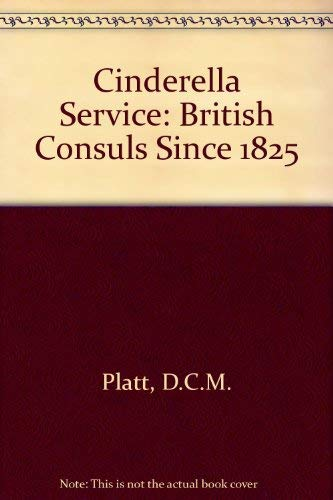 9780208012098: Cinderella Service: British Consuls Since 1825