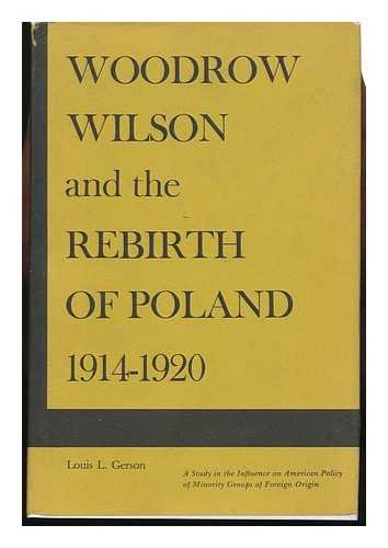 9780208012296: Woodrow Wilson and the Rebirth of Poland Nineteen Fourteen Through Nineteen Twenty: A Study in the Influence on American Policy of Minority Groups of Foreign Origin