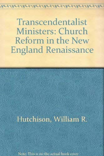 The Transcendentalist Ministers;: Church Reform in the New England Renaissance,: Hutchison, William...