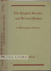 The English morality and related drama; a bibliographical survey.: Houle, Peter J.