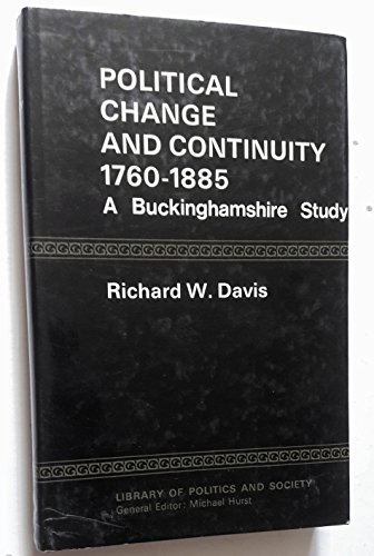 Political Change and Continuity : A Buckinghamshire Study (Library of Politics and Society)
